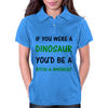 IF YOU WERE A DINOSAUR Womens Polo