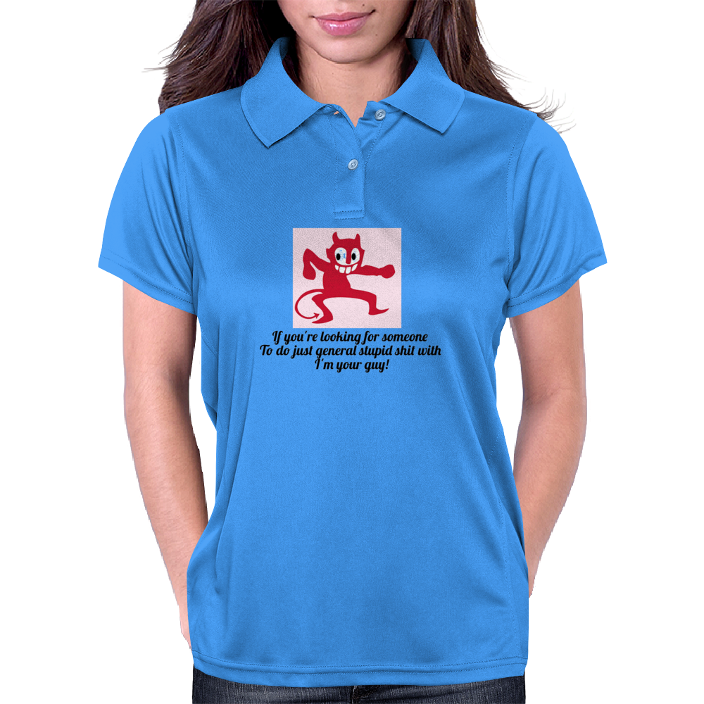 If you're looking for someone to do stupid general stupid shit with I'm your guy Womens Polo