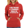 If Zombies Chase Us I'm Tripping You Womens Hoodie