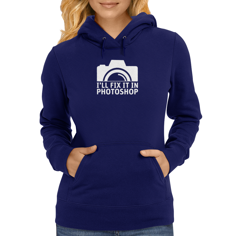 I'll Fix It In Photoshop - Funny Photographer Womens Hoodie