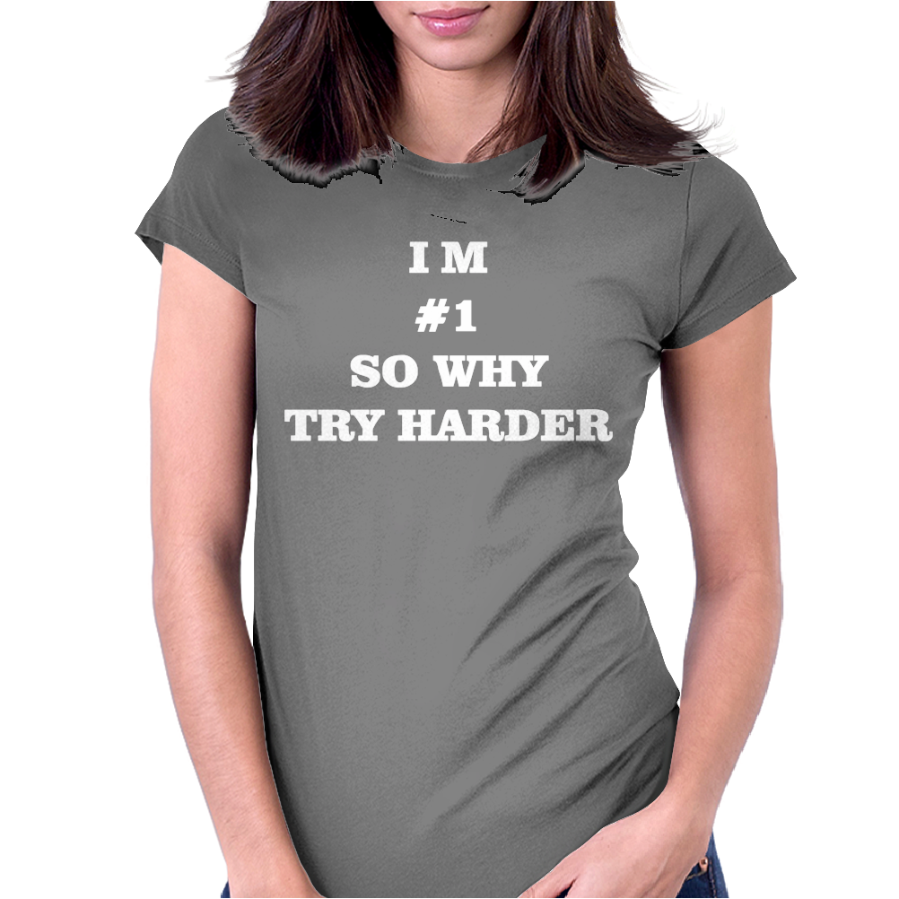 I'm # 1 so why try harder Womens Fitted T-Shirt