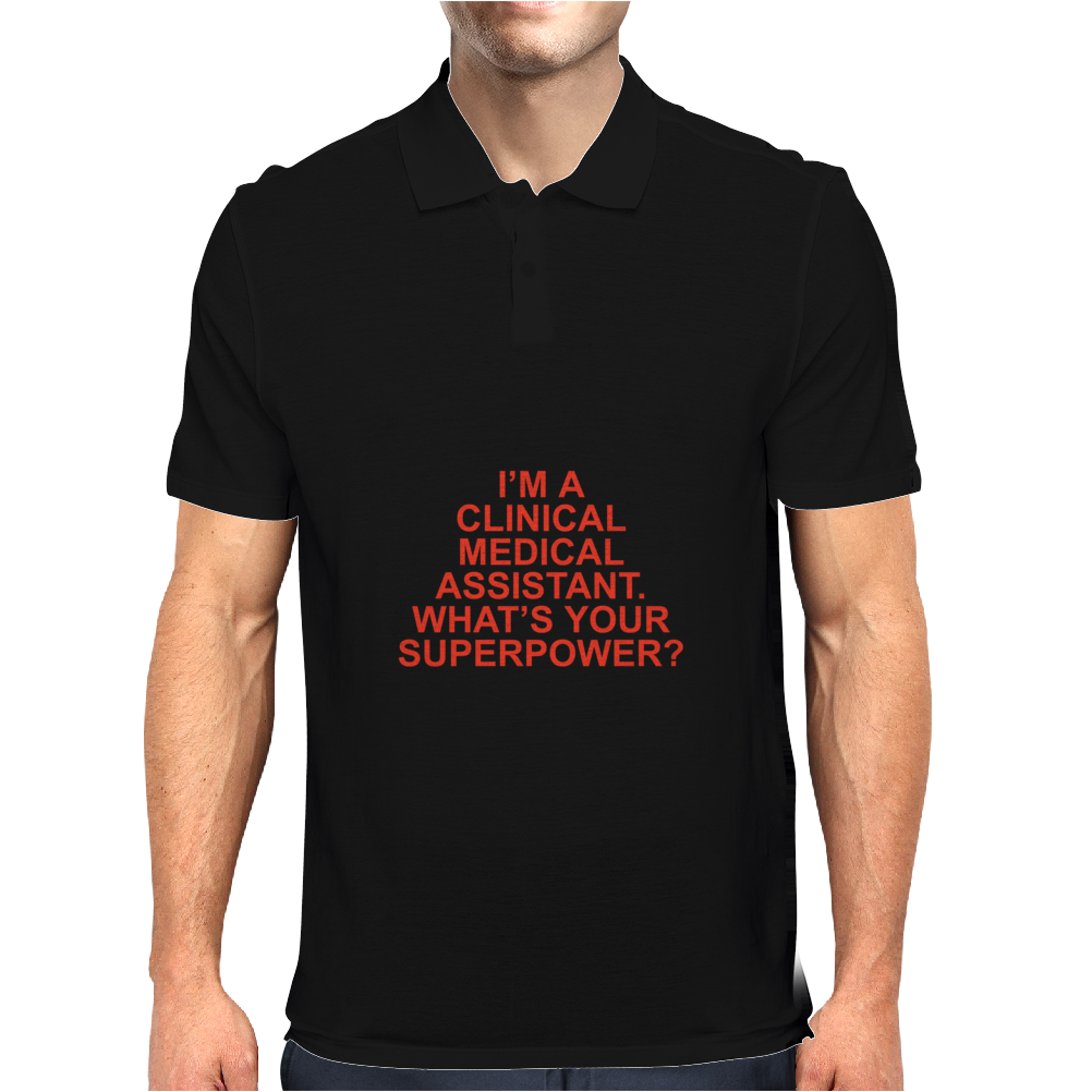 I'M A CLINICAL MEDICAL ASSISTANT WHAT'S YOUR SUPERPOWER? Mens Polo