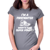 I'm a Firefighter Whats Your Super Power Funny Womens Fitted T-Shirt