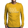 I'M A LOT COOLER ON THE INTERNET Mens Long Sleeve T-Shirt