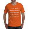 I'm An Engineer Good At Maths Mens T-Shirt