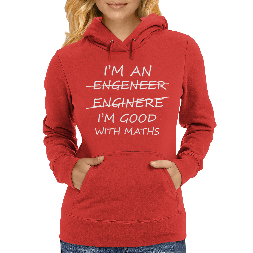 I'm An Engineer Good At Maths Womens Hoodie