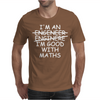 I'm An Engineer Im Good With Maths Mens T-Shirt