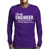 I'm An Engineer I'm Never Wrong Mens Long Sleeve T-Shirt
