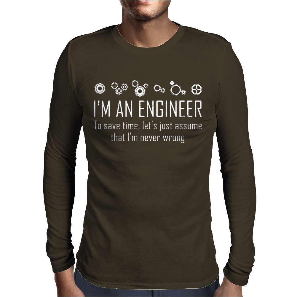 I'm An Engineer To Save Time Never Wrong Mens Long Sleeve T-Shirt