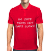 Im Cute, Moms Hot, Dads Lucky Mens Polo