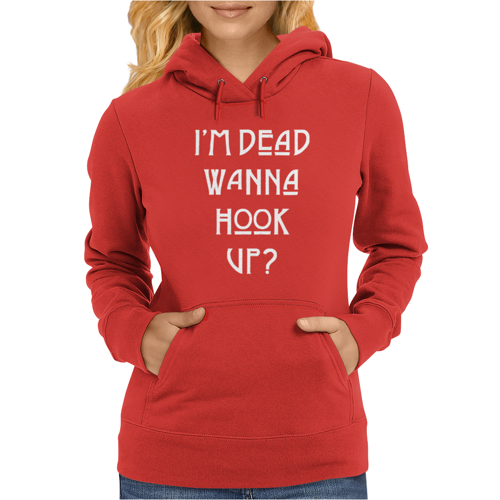 I'M DEAD WANNA HOOK UP AMERICAN HORROR STORY Womens Hoodie