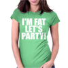 I'm Fat Lets Party Funny Slogan Womens Fitted T-Shirt