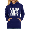 I'm Fat Lets Party Funny Slogan Womens Hoodie