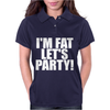 I'm Fat Lets Party Funny Slogan Womens Polo