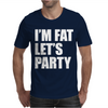 I'm Fat Let's Party Mens T-Shirt