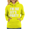 I'm Fat Let's Party Womens Hoodie