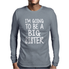 I'm Going To Be A Big Sister Mens Long Sleeve T-Shirt