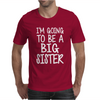 I'm Going To Be A Big Sister Mens T-Shirt