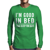 I'm good in bed. I can sleep for days Mens Long Sleeve T-Shirt