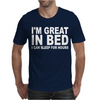I'm Great In Bed I Can Sleep For Hours Mens T-Shirt