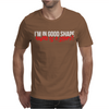 I'm In Good Shape Round Is A Shape! Funny Mens T-Shirt