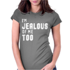I'm Jealous Of Me Too Womens Fitted T-Shirt