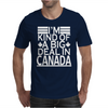 I'm Kind Of A Big Deal In Canada Mens T-Shirt
