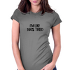 I'M LIKE 104%TIRED Womens Fitted T-Shirt