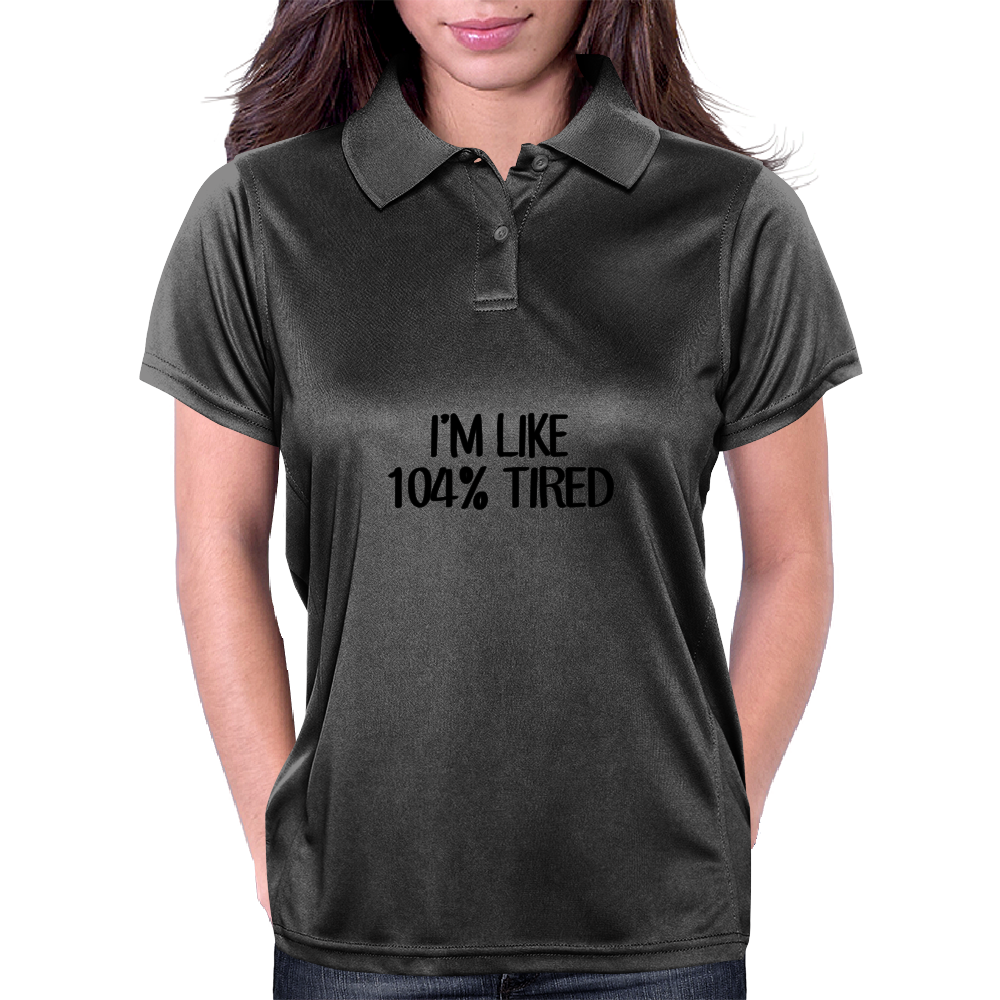 I'M LIKE 104%TIRED Womens Polo