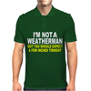 I'M NOT A WEATHERMAN Mens Polo