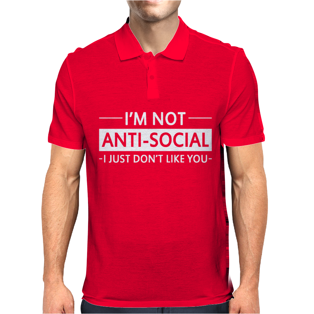 I'm Not Anti-Social I Just Don't Like You Mens Polo