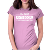 I'm Not Anti-Social I Just Don't Like You Womens Fitted T-Shirt