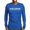 I'M NOT ARGUING I AM RIGHT Mens Long Sleeve T-Shirt