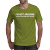 I'M NOT ARGUING I AM RIGHT Mens T-Shirt