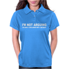 I'M NOT ARGUING I AM RIGHT Womens Polo