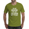 I'm Not Arguing I'm Just Explaining Why I'm Right Mens T-Shirt