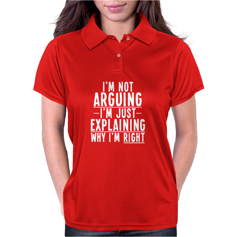 I'm Not Arguing I'm Just Explaining Why I'm Right Womens Polo