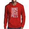I'm Not Crazy Cause I Take The Right Pills Mens Hoodie