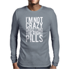 I'm Not Crazy Cause I Take The Right Pills Mens Long Sleeve T-Shirt