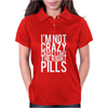 I'm Not Crazy Cause I Take The Right Pills Womens Polo