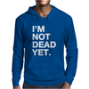 I'm Not Dead Yet. Mens Hoodie