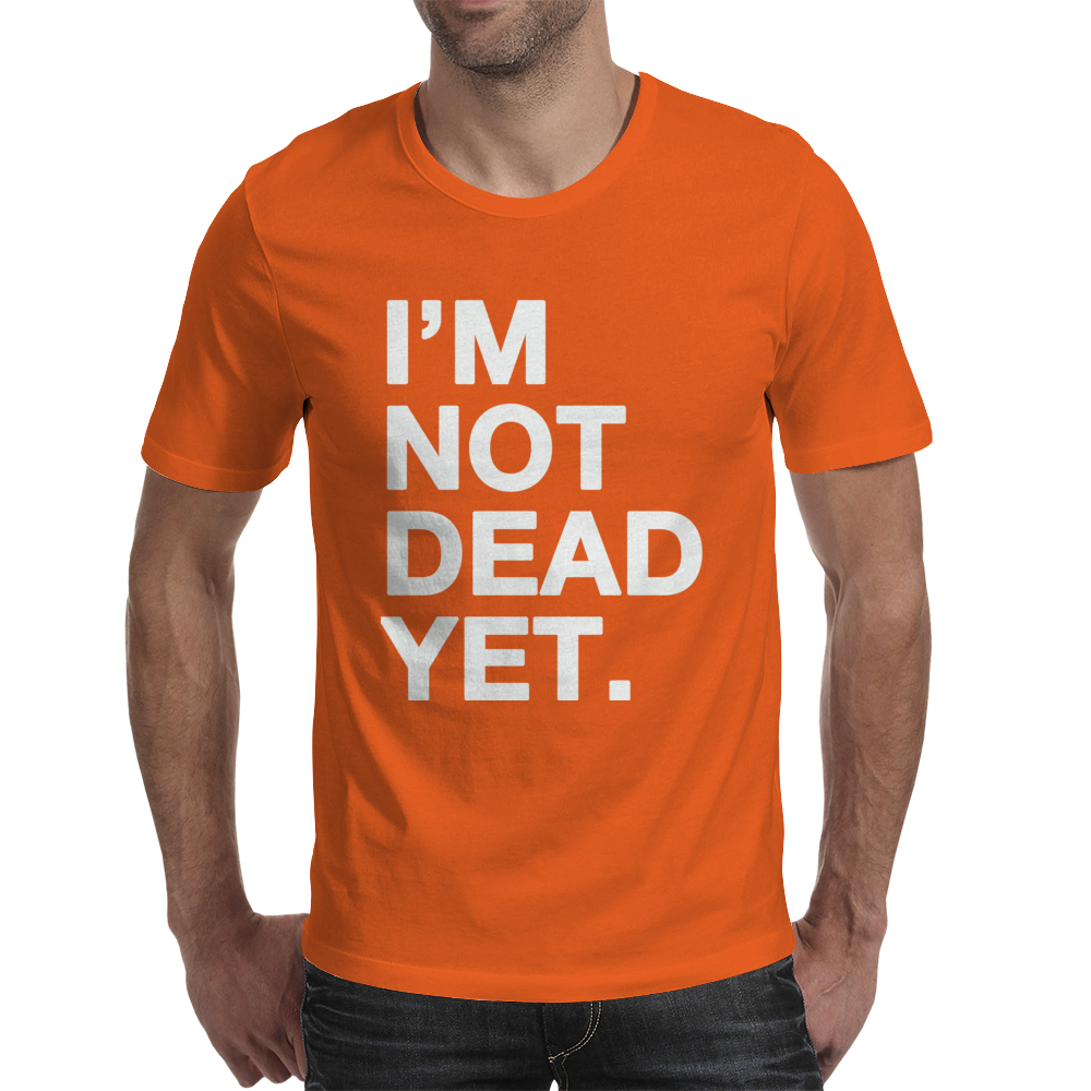 I'm Not Dead Yet. Mens T-Shirt