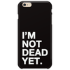 I'm Not Dead Yet. Phone Case