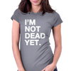 I'm Not Dead Yet. Womens Fitted T-Shirt
