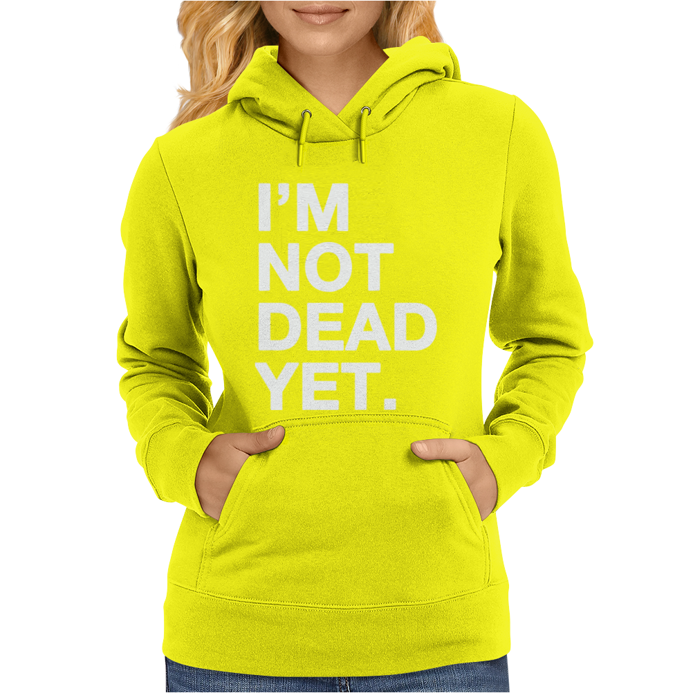 I'm Not Dead Yet. Womens Hoodie