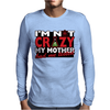Im Not Insane, Ideal Birthday Gift Or Present Mens Long Sleeve T-Shirt