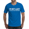 I'M NOT LAZY FUNNY Mens T-Shirt
