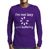 I'M NOT LAZY JUST BUFFERING Mens Long Sleeve T-Shirt