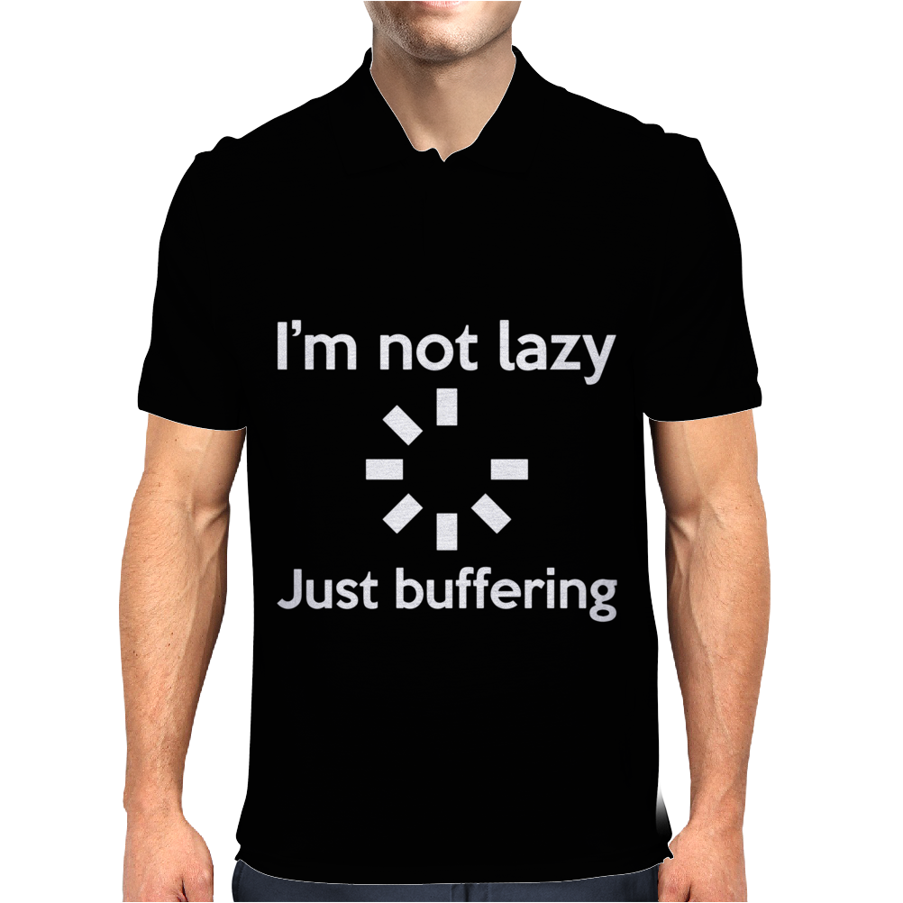 I'M NOT LAZY JUST BUFFERING Mens Polo