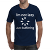 I'M NOT LAZY JUST BUFFERING Mens T-Shirt